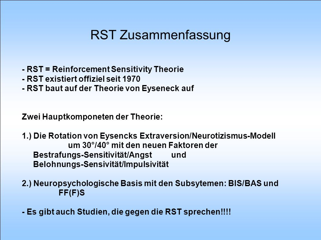 RST Zusammenfassung - RST = Reinforcement Sensitivity Theorie - RST existiert offiziel seit 1970 - RST baut auf der Theorie von Eyseneck auf Zwei Haup