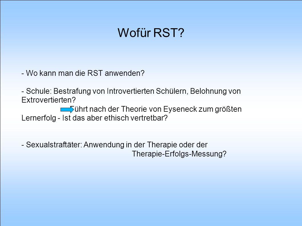 Wofür RST? - Wo kann man die RST anwenden? - Schule: Bestrafung von Introvertierten Schülern, Belohnung von Extrovertierten? Führt nach der Theorie vo