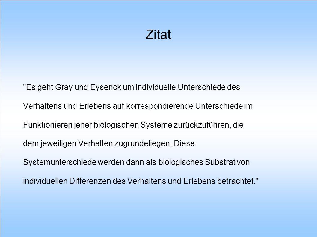 Historie - Gray Schüler von Eysenck - Eysenck: 3D Faktorraum der Persönlichkeiten Intro- und Extraversion, Neurotizismus und Psychotizismus - Eysenck verbindet die Typologien mit physiologischen Prozessen (ARAS siehe Referat 26.