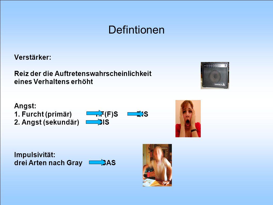 Defintionen Verstärker: Reiz der die Auftretenswahrscheinlichkeit eines Verhaltens erhöht Angst: 1. Furcht (primär) FF(F)S BIS 2. Angst (sekundär) BIS