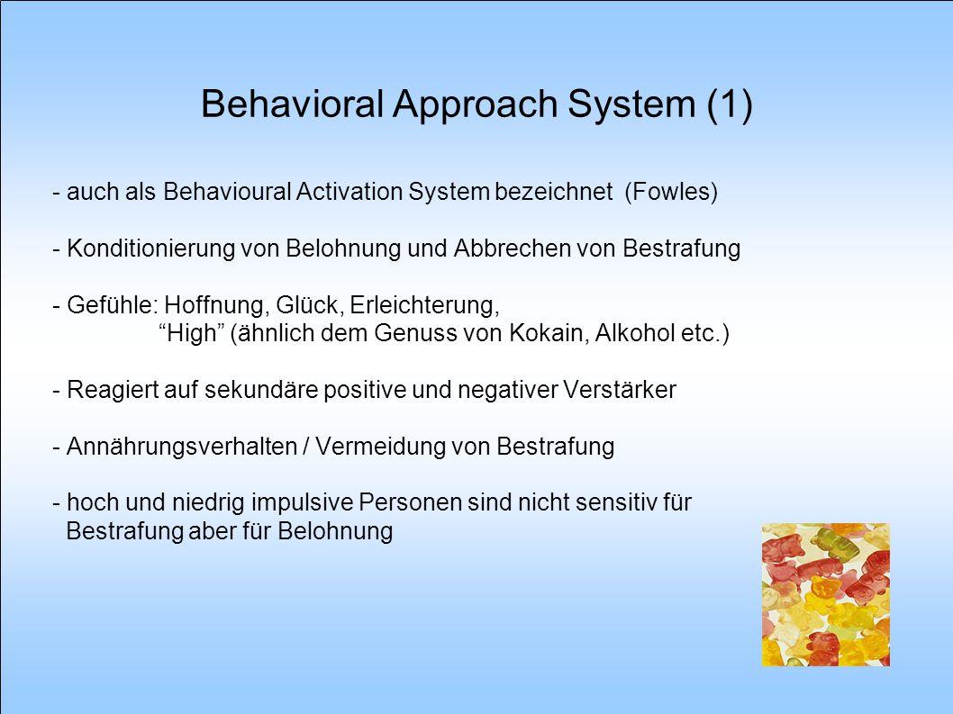 Behavioral Approach System (1) - auch als Behavioural Activation System bezeichnet (Fowles) - Konditionierung von Belohnung und Abbrechen von Bestrafu