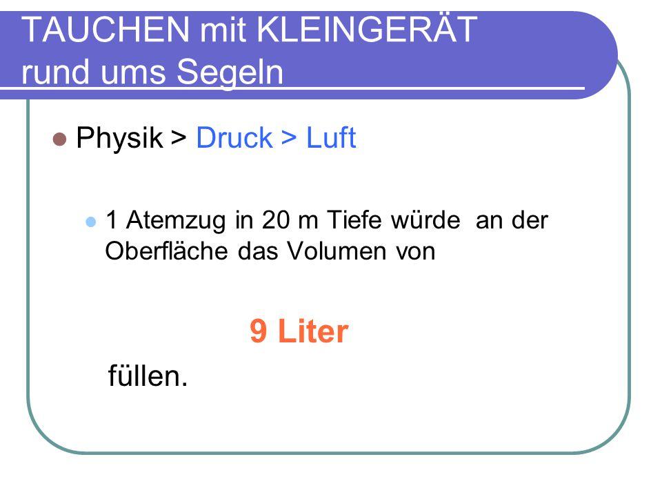 Physik > Druck > Luft 1 Atemzug in 20 m Tiefe würde an der Oberfläche das Volumen von 9 Liter füllen.