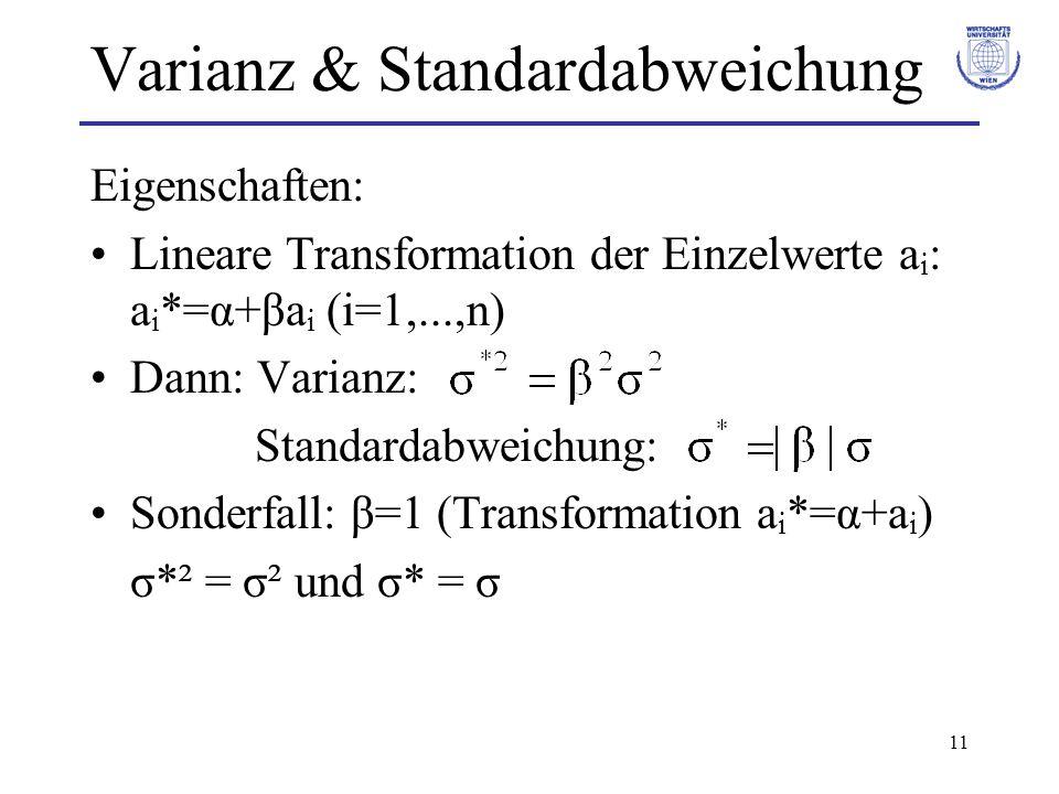 11 Varianz & Standardabweichung Eigenschaften: Lineare Transformation der Einzelwerte a i : a i *=α+βa i (i=1,...,n) Dann: Varianz: Standardabweichung