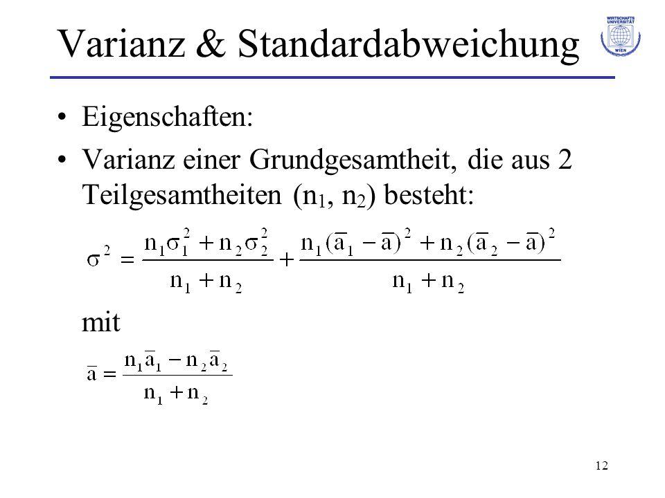 12 Varianz & Standardabweichung Eigenschaften: Varianz einer Grundgesamtheit, die aus 2 Teilgesamtheiten (n 1, n 2 ) besteht: mit