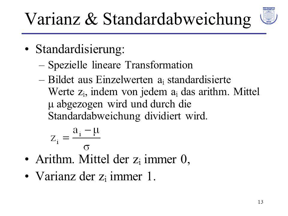 13 Varianz & Standardabweichung Standardisierung: –Spezielle lineare Transformation –Bildet aus Einzelwerten a i standardisierte Werte z i, indem von