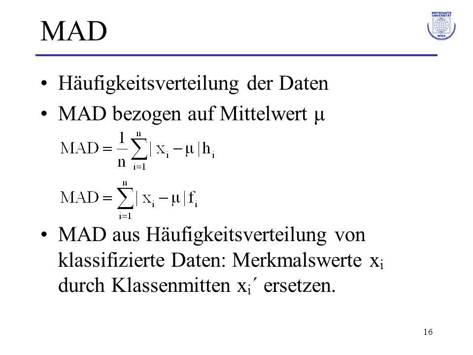 16 MAD Häufigkeitsverteilung der Daten MAD bezogen auf Mittelwert μ MAD aus Häufigkeitsverteilung von klassifizierte Daten: Merkmalswerte x i durch Kl