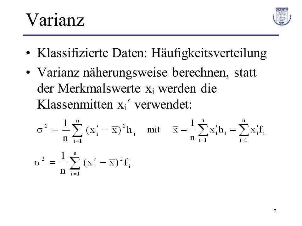 7 Varianz Klassifizierte Daten: Häufigkeitsverteilung Varianz näherungsweise berechnen, statt der Merkmalswerte x i werden die Klassenmitten x i ´ ver
