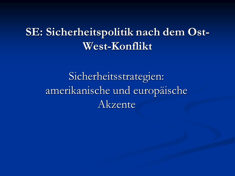 SE: Sicherheitspolitik nach dem Ost- West-Konflikt Sicherheitsstrategien: amerikanische und europäische Akzente