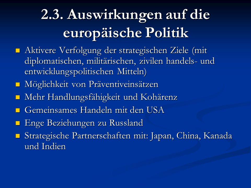2.3. Auswirkungen auf die europäische Politik Aktivere Verfolgung der strategischen Ziele (mit diplomatischen, militärischen, zivilen handels- und ent