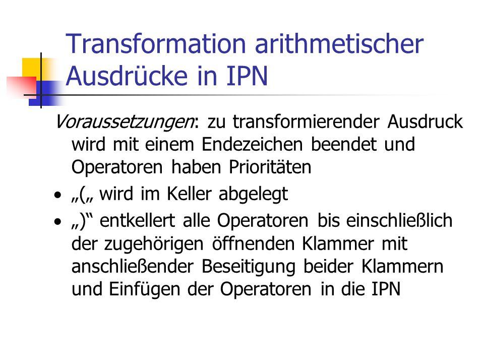 Transformation arithmetischer Ausdrücke in IPN Voraussetzungen: zu transformierender Ausdruck wird mit einem Endezeichen beendet und Operatoren haben