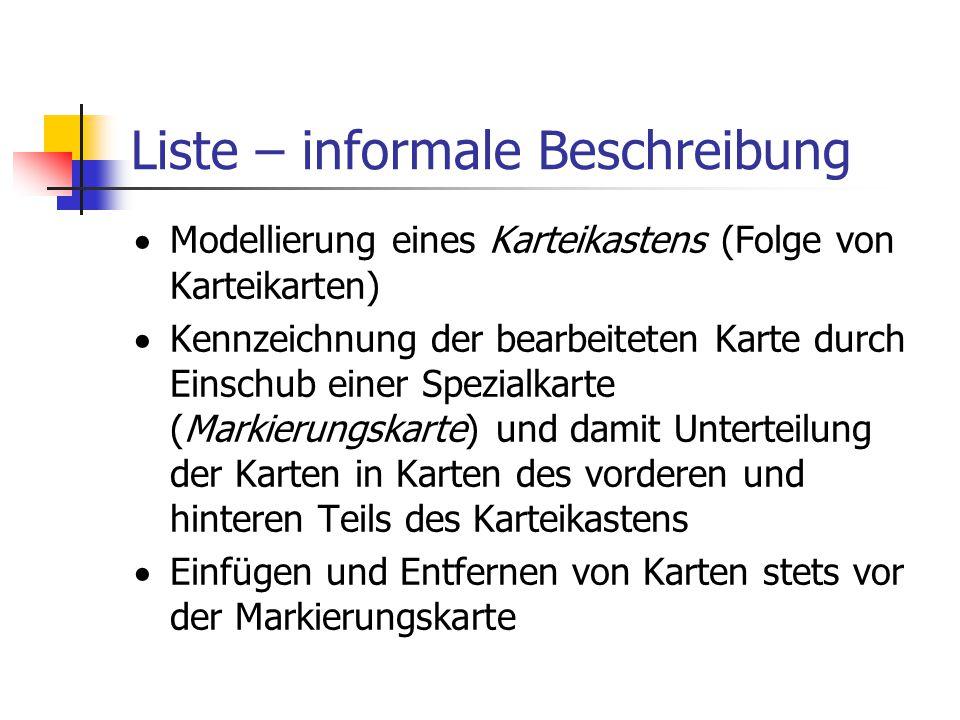 Liste – informale Beschreibung  Modellierung eines Karteikastens (Folge von Karteikarten)  Kennzeichnung der bearbeiteten Karte durch Einschub einer