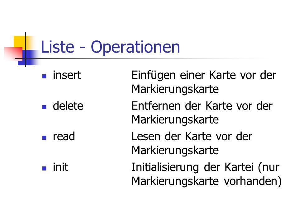 Liste - Operationen insertEinfügen einer Karte vor der Markierungskarte deleteEntfernen der Karte vor der Markierungskarte readLesen der Karte vor der