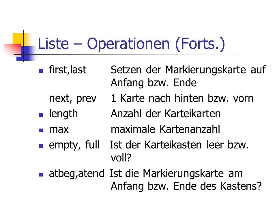 Liste – Operationen (Forts.) first,last Setzen der Markierungskarte auf Anfang bzw. Ende next, prev 1 Karte nach hinten bzw. vorn length Anzahl der Ka