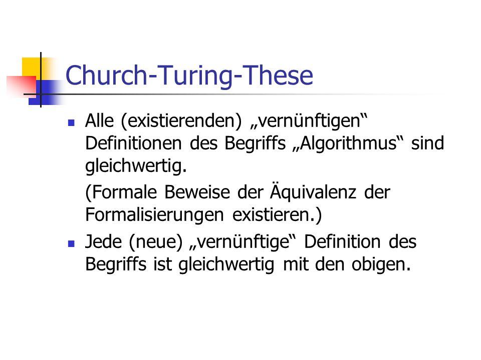 """Church-Turing-These Alle (existierenden) """"vernünftigen"""" Definitionen des Begriffs """"Algorithmus"""" sind gleichwertig. (Formale Beweise der Äquivalenz der"""