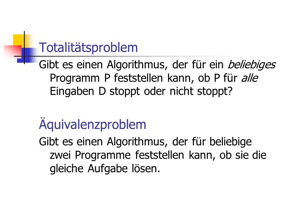 Totalitätsproblem Gibt es einen Algorithmus, der für ein beliebiges Programm P feststellen kann, ob P für alle Eingaben D stoppt oder nicht stoppt? Äq