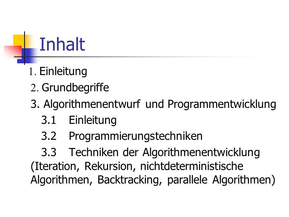 Inhalt 1. Einleitung 2. Grundbegriffe 3. Algorithmenentwurf und Programmentwicklung 3.1 Einleitung 3.2 Programmierungstechniken 3.3 Techniken der Algo