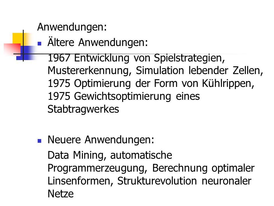 Anwendungen: Ältere Anwendungen: 1967 Entwicklung von Spielstrategien, Mustererkennung, Simulation lebender Zellen, 1975 Optimierung der Form von Kühl