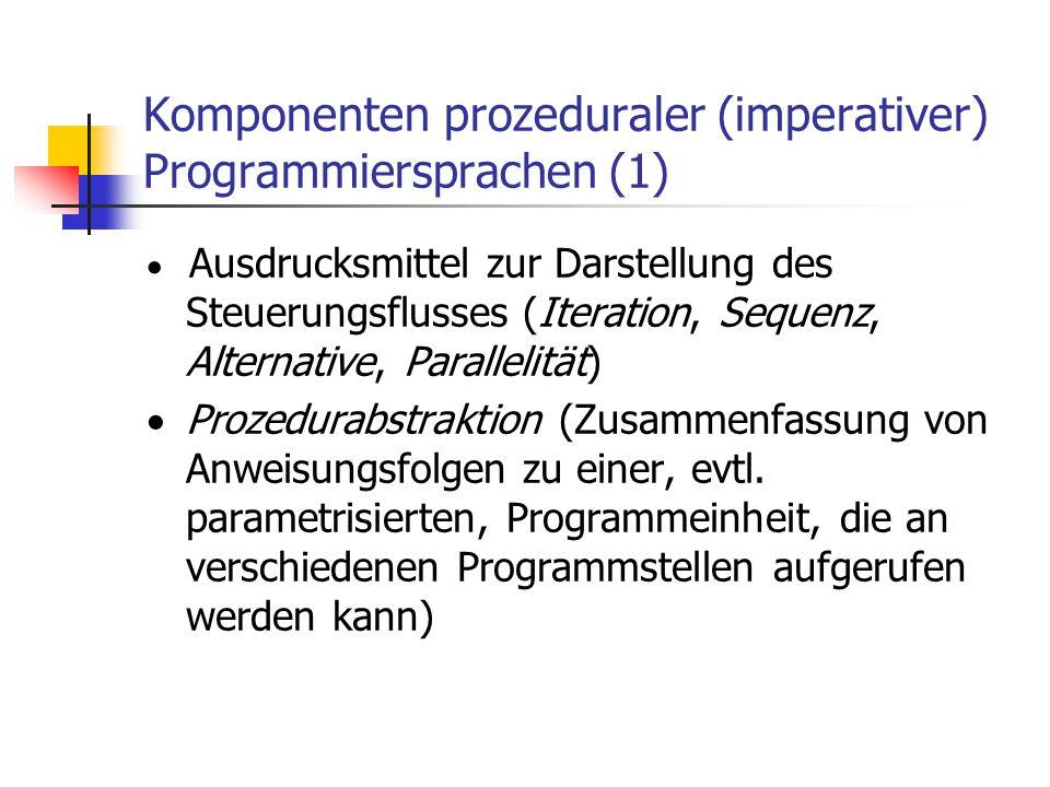 Komponenten prozeduraler (imperativer) Programmiersprachen (1)  Ausdrucksmittel zur Darstellung des Steuerungsflusses (Iteration, Sequenz, Alternativ