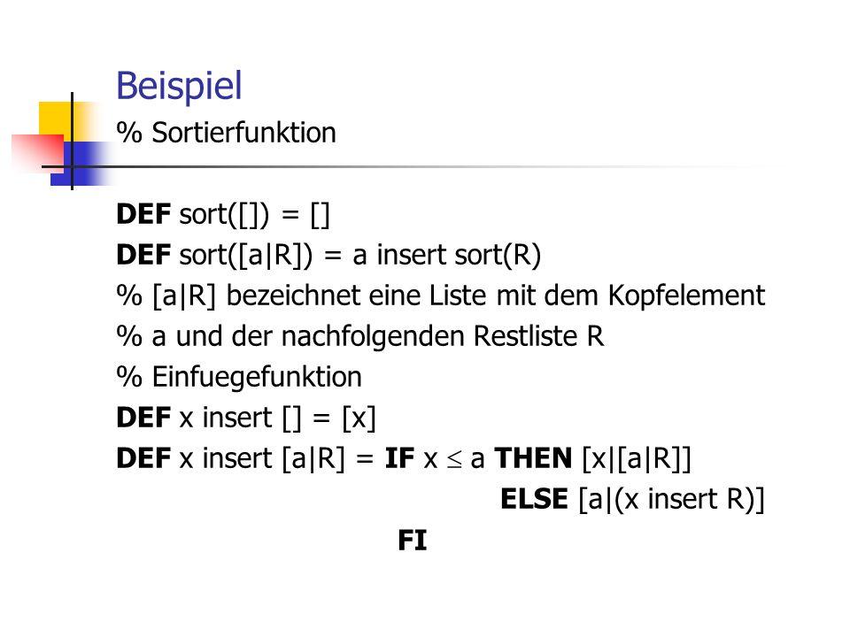 Beispiel % Sortierfunktion DEF sort([]) = [] DEF sort([a|R]) = a insert sort(R) % [a|R] bezeichnet eine Liste mit dem Kopfelement % a und der nachfolg