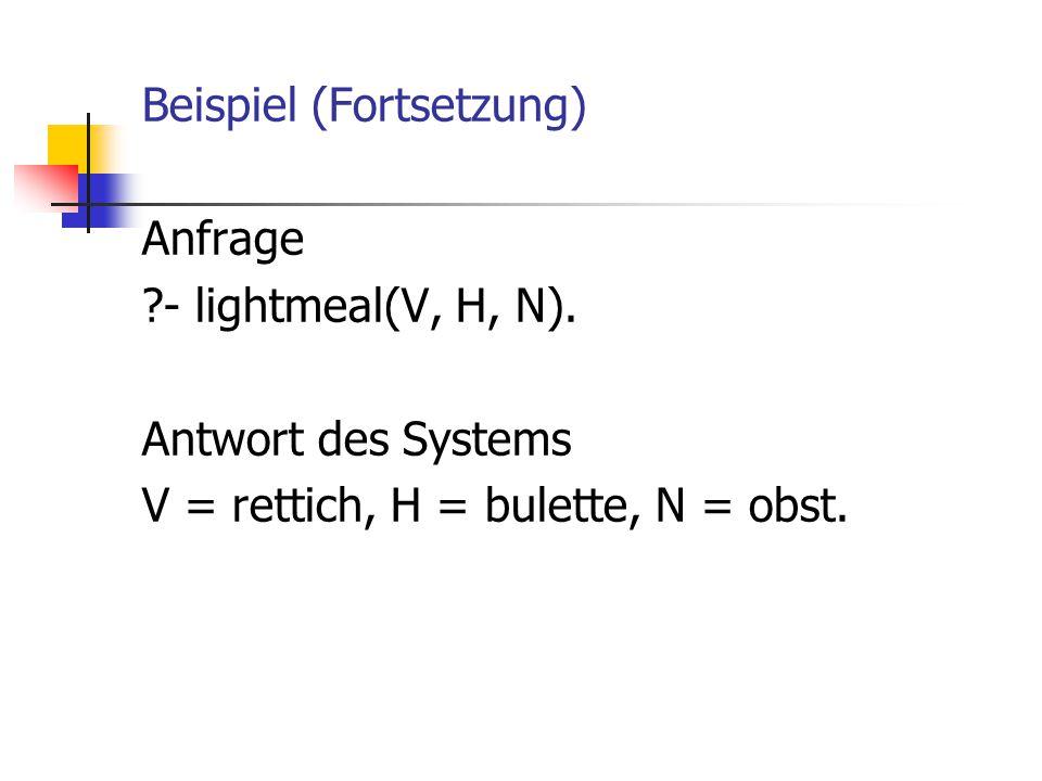 Beispiel (Fortsetzung) Anfrage ?- lightmeal(V, H, N). Antwort des Systems V = rettich, H = bulette, N = obst.