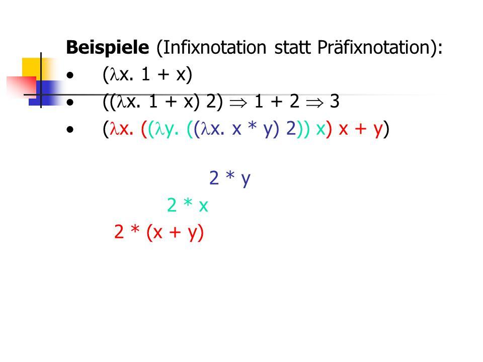 Beispiele (Infixnotation statt Präfixnotation):  ( x. 1 + x)  (( x. 1 + x) 2)  1 + 2  3  ( x. (( y. (( x. x * y) 2)) x) x + y) 2 * y 2 * x 2 * (x
