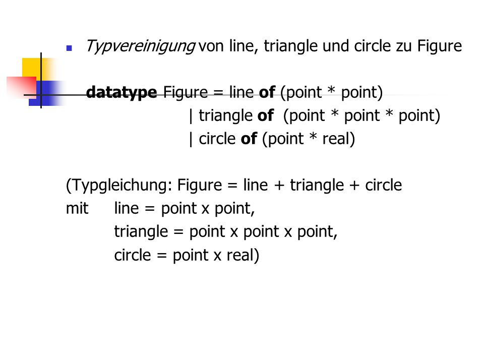 Typvereinigung von line, triangle und circle zu Figure datatype Figure = line of (point * point) | triangle of (point * point * point) | circle of (po