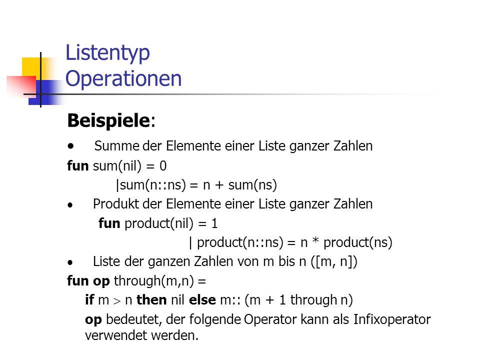 Listentyp Operationen Beispiele:  Summe der Elemente einer Liste ganzer Zahlen fun sum(nil) = 0 |sum(n::ns) = n + sum(ns)  Produkt der Elemente eine