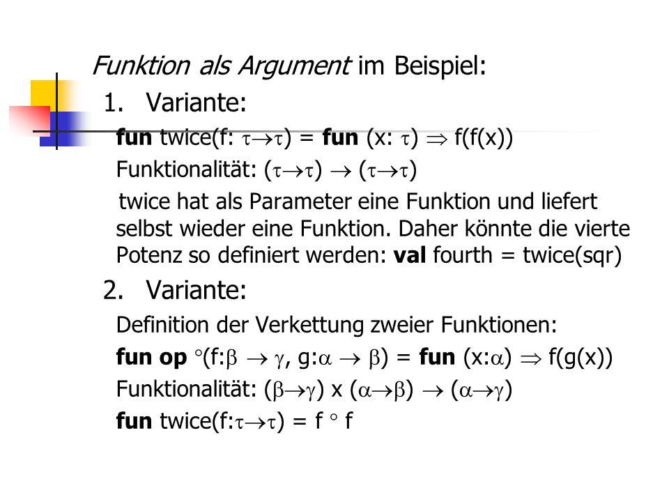 Funktion als Argument im Beispiel: 1. Variante: fun twice(f:  ) = fun (x:  )  f(f(x)) Funktionalität: (  )  (  ) twice hat als Parameter e