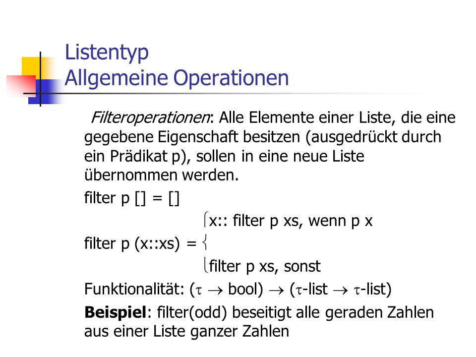 Listentyp Allgemeine Operationen  Filteroperationen: Alle Elemente einer Liste, die eine gegebene Eigenschaft besitzen (ausgedrückt durch ein Prädik