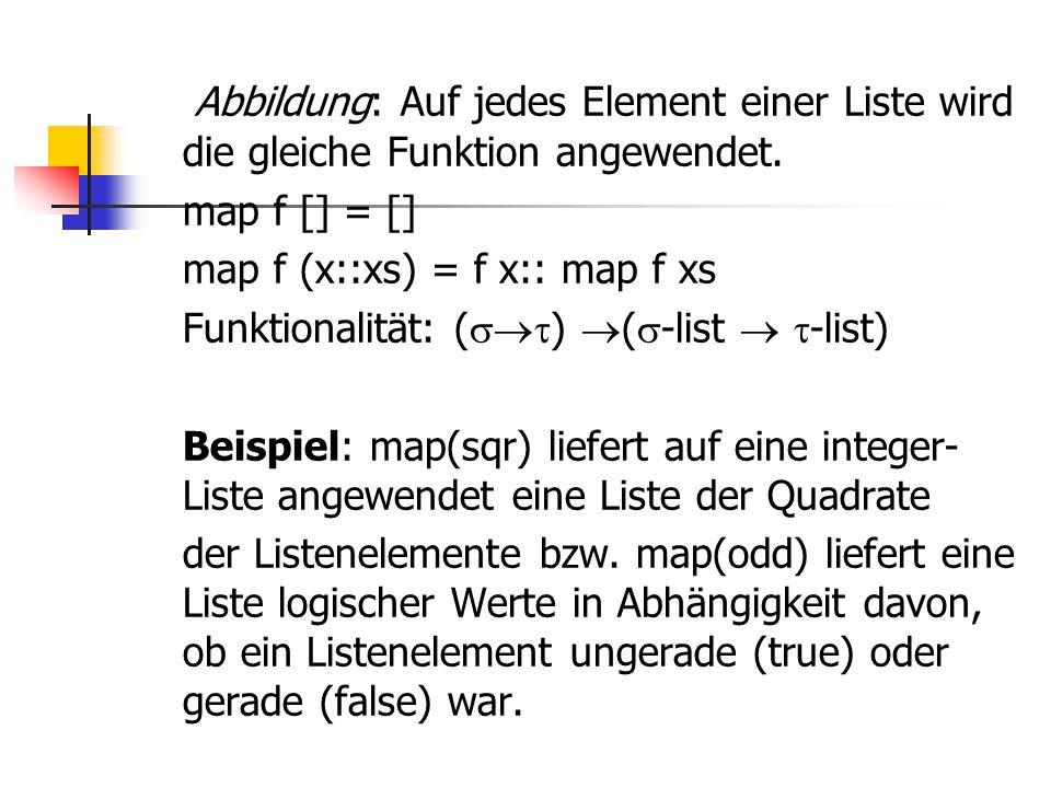  Abbildung: Auf jedes Element einer Liste wird die gleiche Funktion angewendet. map f [] = [] map f (x::xs) = f x:: map f xs Funktionalität: (  )