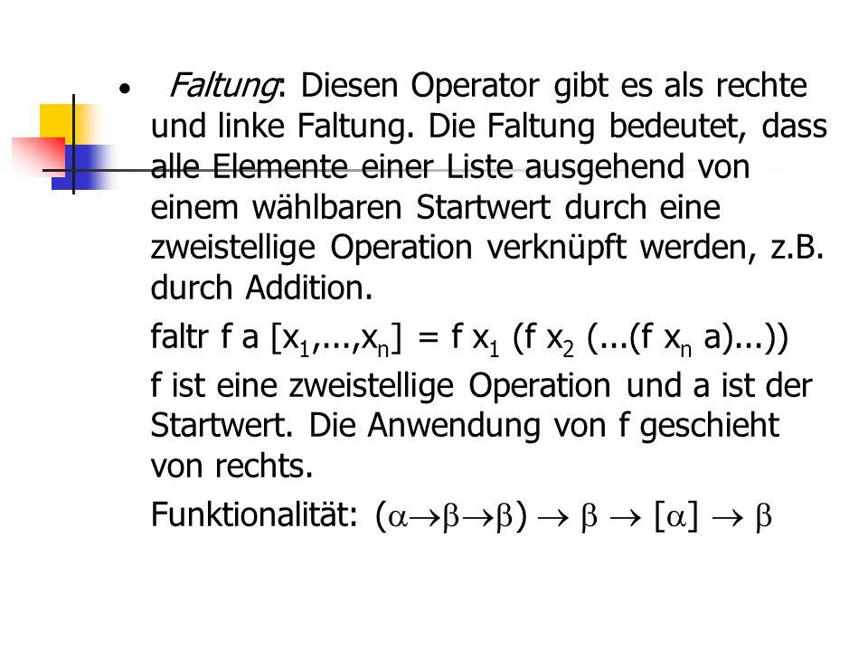  Faltung: Diesen Operator gibt es als rechte und linke Faltung. Die Faltung bedeutet, dass alle Elemente einer Liste ausgehend von einem wählbaren St