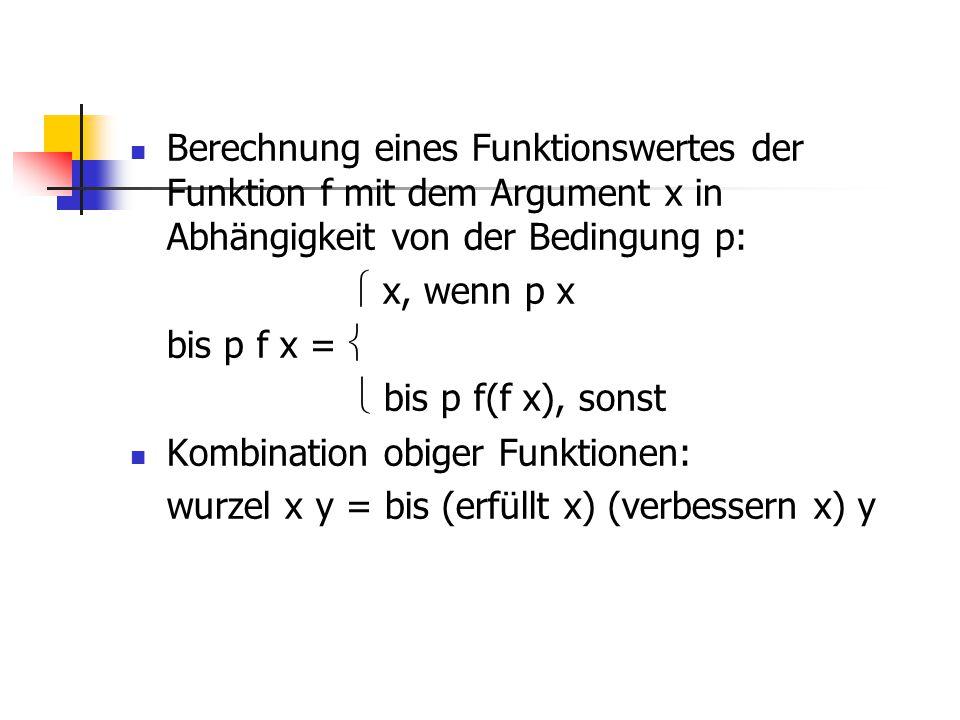 Berechnung eines Funktionswertes der Funktion f mit dem Argument x in Abhängigkeit von der Bedingung p:  x, wenn p x bis p f x =   bis p f(f x), so