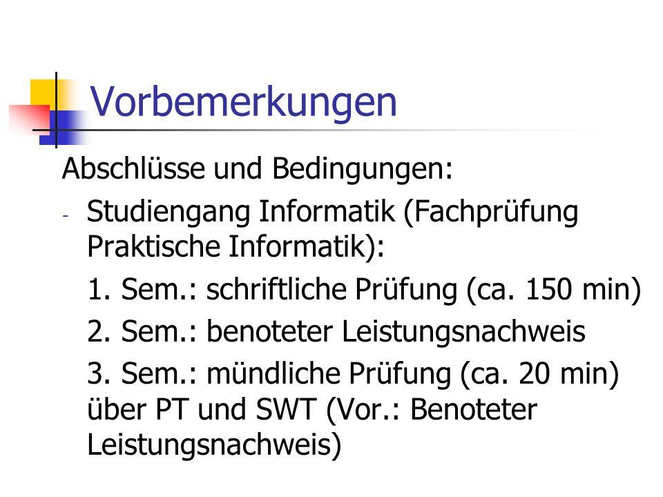 Vorbemerkungen Abschlüsse und Bedingungen: - Studiengang Informatik (Fachprüfung Praktische Informatik): 1. Sem.: schriftliche Prüfung (ca. 150 min) 2