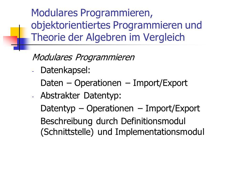 Modulares Programmieren, objektorientiertes Programmieren und Theorie der Algebren im Vergleich Modulares Programmieren - Datenkapsel: Daten – Operati
