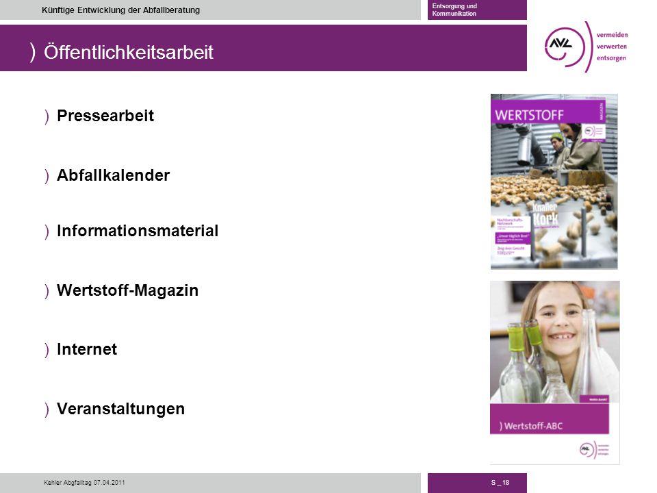 ) S _ 18 Künftige Entwicklung der Abfallberatung Entsorgung und Kommunikation Kehler Abgfalltag 07.04.2011 Öffentlichkeitsarbeit )Pressearbeit )Abfall