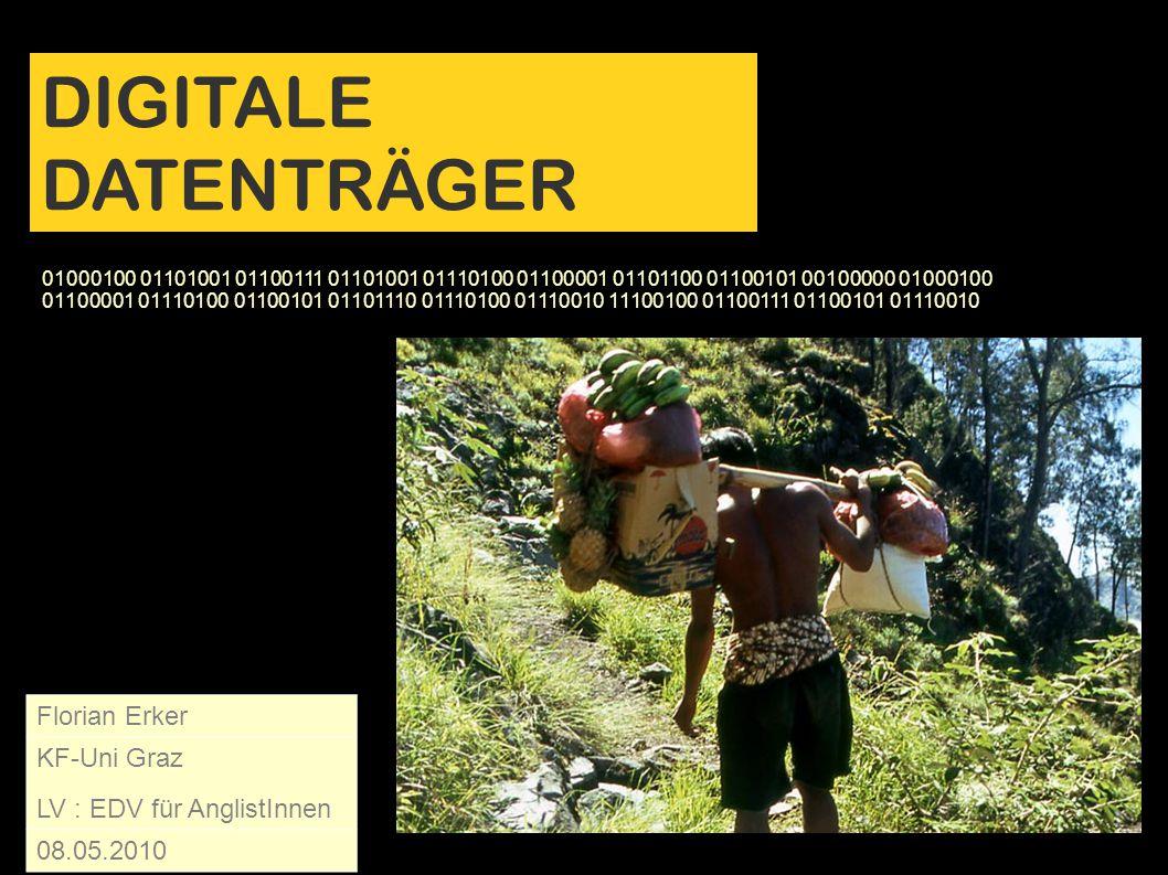 DIGITALE DATENTRÄGER Florian Erker KF-Uni Graz LV : EDV für AnglistInnen 08.05.2010 01000100 01101001 01100111 01101001 01110100 01100001 01101100 011
