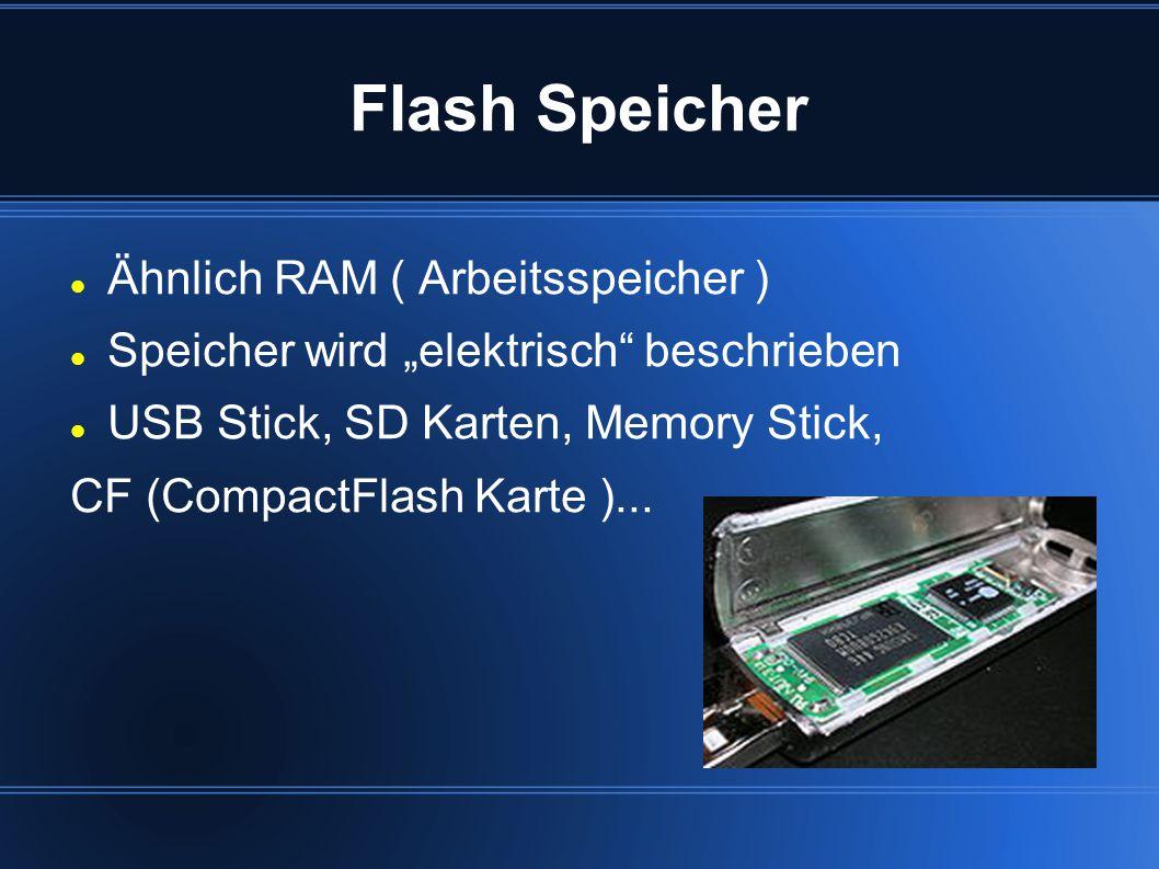 """Flash Speicher Ähnlich RAM ( Arbeitsspeicher ) Speicher wird """"elektrisch"""" beschrieben USB Stick, SD Karten, Memory Stick, CF (CompactFlash Karte )..."""