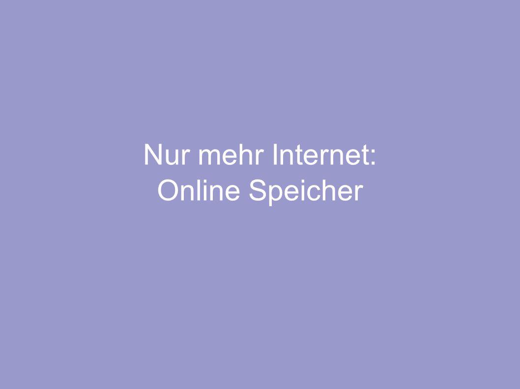 Nur mehr Internet: Online Speicher
