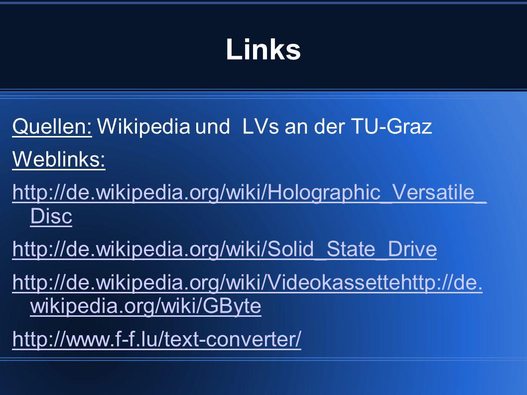 Links Quellen: Wikipedia und LVs an der TU-Graz Weblinks: http://de.wikipedia.org/wiki/Holographic_Versatile_ Disc http://de.wikipedia.org/wiki/Solid_