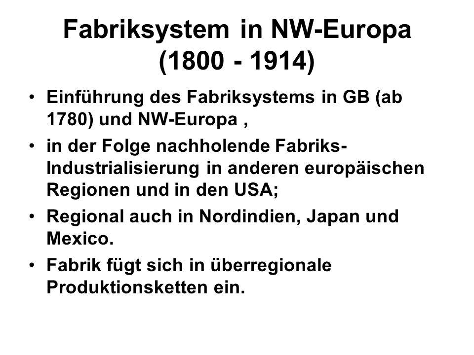 Fabriksystem in NW-Europa (1800 - 1914) Einführung des Fabriksystems in GB (ab 1780) und NW-Europa, in der Folge nachholende Fabriks- Industrialisieru