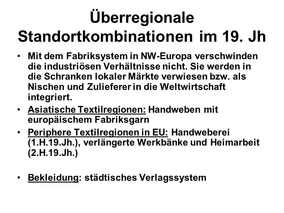 Überregionale Standortkombinationen im 19. Jh Mit dem Fabriksystem in NW-Europa verschwinden die industriösen Verhältnisse nicht. Sie werden in die Sc