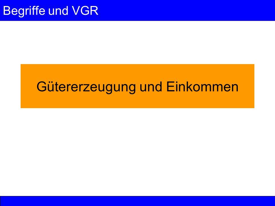 Begriffe und VGR Gütererzeugung und Einkommen