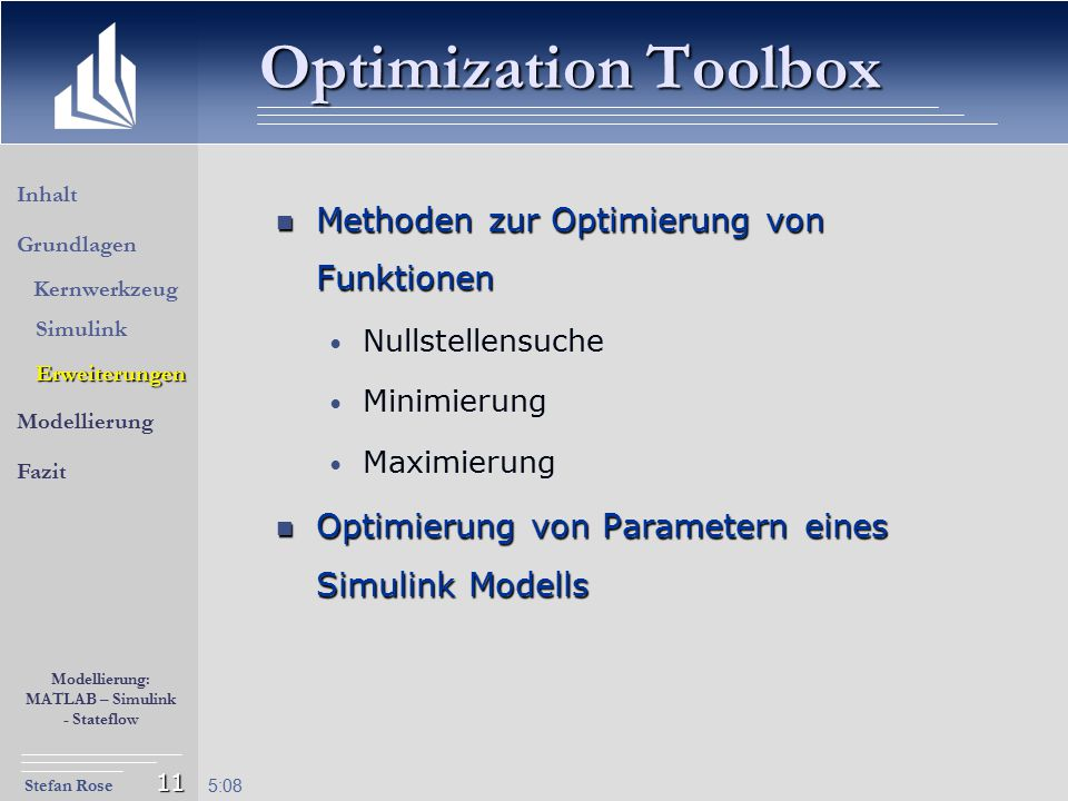 Stefan Rose Modellierung: MATLAB – Simulink - Stateflow 5:09 11 Optimization Toolbox Methoden zur Optimierung von Funktionen Methoden zur Optimierung