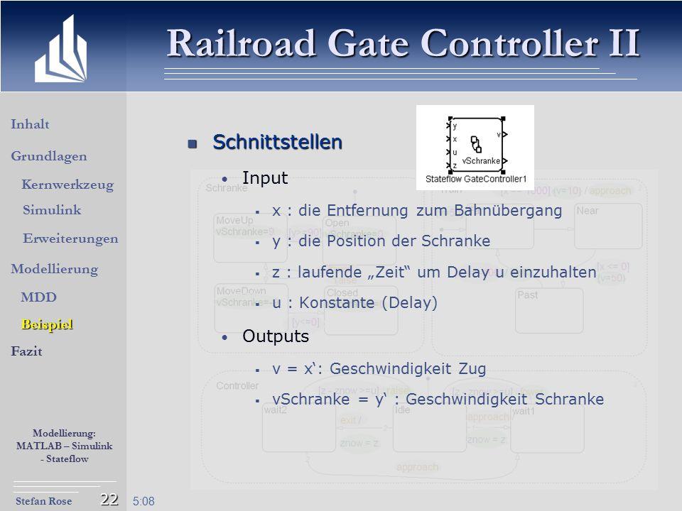 Stefan Rose Modellierung: MATLAB – Simulink - Stateflow 5:09 22 Railroad Gate Controller II Schnittstellen Schnittstellen Input  x : die Entfernung z