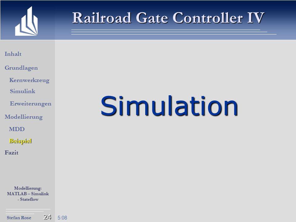 Stefan Rose Modellierung: MATLAB – Simulink - Stateflow 5:09 24 Simulation Inhalt Modellierung Fazit Grundlagen Kernwerkzeug Simulink Erweiterungen MD