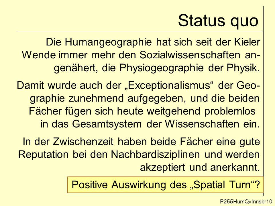 Status quo P255HumQvInnsbr10 Die Humangeographie hat sich seit der Kieler Wende immer mehr den Sozialwissenschaften an- genähert, die Physiogeographie