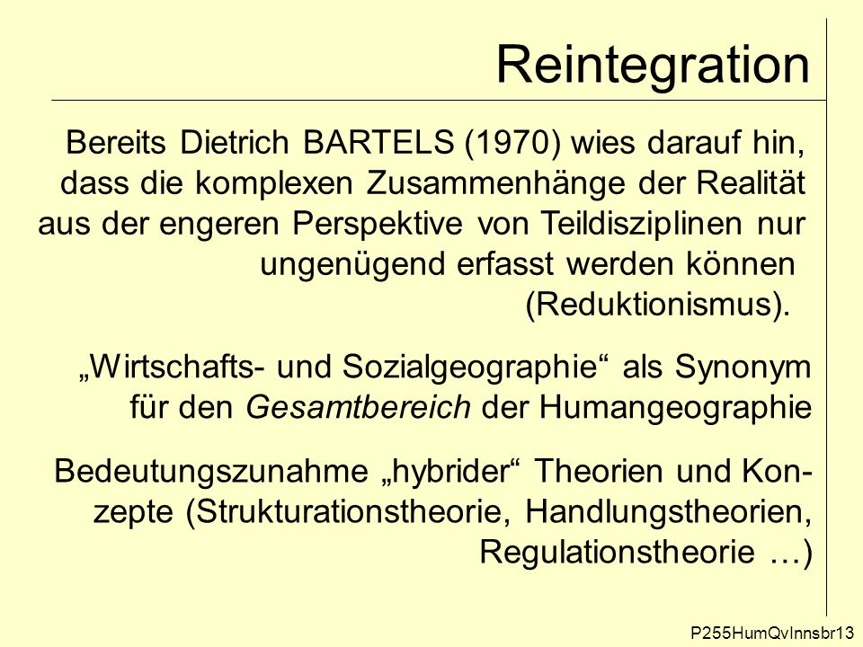 Reintegration P255HumQvInnsbr13 Bereits Dietrich BARTELS (1970) wies darauf hin, dass die komplexen Zusammenhänge der Realität aus der engeren Perspek