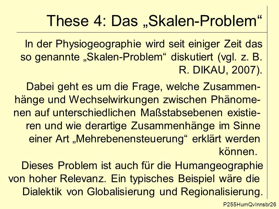 """These 4: Das """"Skalen-Problem"""" P255HumQvInnsbr26 In der Physiogeographie wird seit einiger Zeit das so genannte """"Skalen-Problem"""" diskutiert (vgl. z. B."""