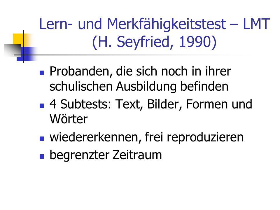 Lern- und Merkfähigkeitstest – LMT (H. Seyfried, 1990) Probanden, die sich noch in ihrer schulischen Ausbildung befinden 4 Subtests: Text, Bilder, For