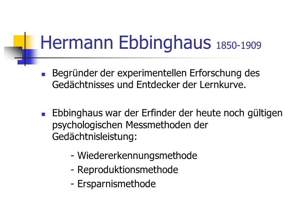 Hermann Ebbinghaus 1850-1909 Begründer der experimentellen Erforschung des Gedächtnisses und Entdecker der Lernkurve. Ebbinghaus war der Erfinder der